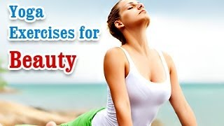 Yoga Exercises for Beauty - Naturally Glowing Skin, Healthy Hair, Beauty and Diet Tips in English.