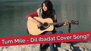 Tum Mile - Dil Ibadat Cover Song!! - Shraddha Sharma