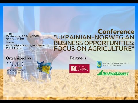 """NUCC Business Conference: """"Ukrainian-Norwegian business opportunities: Focus on Agriculture"""""""