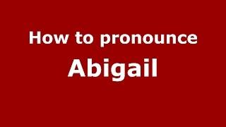 How to pronounce Abigail (Spanish/Argentina) - PronounceNames.com