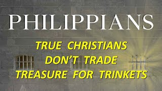 Philippians: True Christians Don't Trade Treasure For Trinkets