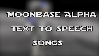 Moonbase Alpha Text-to-speech songs! (+song code link)