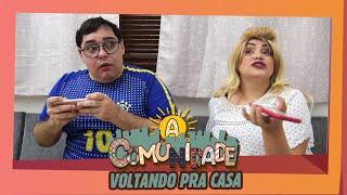 A COMUNIDADE - VOLTANDO PARA CASA!
