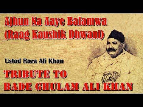 Ajhun Na Aaye Balamwa (Raag Kaushik Dhwani) - Ustad Raza Ali Khan