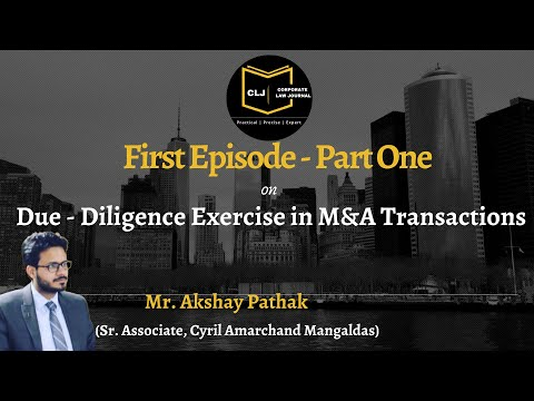 Due Diligence Exercise in M&A Transactions (First Episode -Part 1) with Akshay Pathak