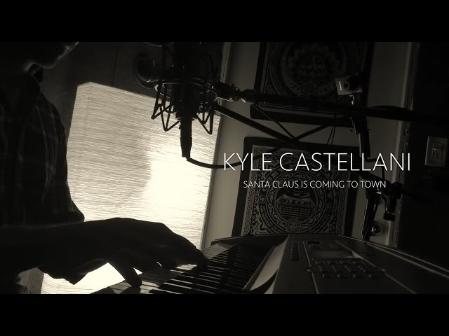 Kyle Castellani - Santa Claus Is Coming To Town