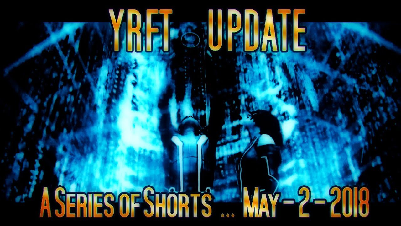 YRFT Update - A SERIES of SHORTS - May 2 2018 - MIRROR