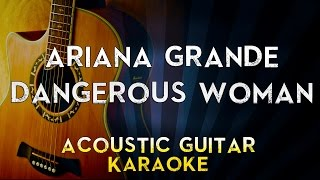 Ariana Grande - Dangerous Woman | Acoustic Guitar Karaoke Instrumental Lyrics Cover