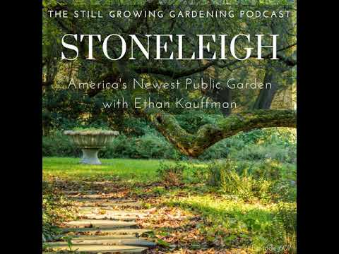 Stoneleigh: America's Newest Public Garden, PLUS an in-depth chat with Ethan Kauffman about...