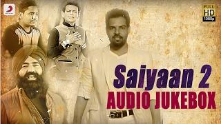 Saiyaan 2  - Album Audio Jukebox | Sabar Koti , KS Makhan , Master Saleem ,  Kaler Kanth