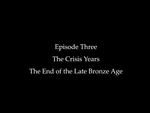 Episode Three: The Crisis Years, The End Of The Late Bronze Age