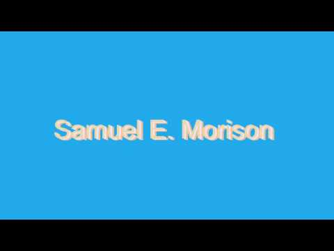How to Pronounce Samuel E. Morison