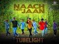 Tubelight - Naach Meri Jaan | Salman Khan | Sohail Khan | Pritam | Kartik Kolpe