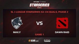 max y vs dawn raid game 1 sl i league starseries season 3 china