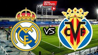 EN VIVO: REAL MADRID VS VILLARREAL - LIGA ESPAÑA - JORNADA FINAL