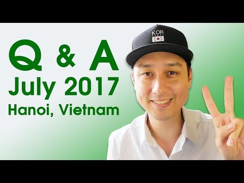 Q&A: Why Hanoi? Do I Miss Korea? Favorite Thing About Vietnam? (July 2017) | LIFE IN VIETNAM