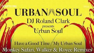 Dj Roland Clark presents Urban Soul - Have A Good Time (Monkey Safari Remix)