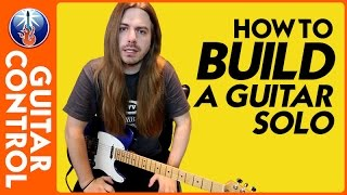 How to Build a Guitar Solo - Tips for Writing Killer Solos
