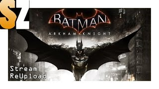 Batman Arkham Knight #11 Stream #03 - Moppedmann mit Batmobil auf Tour [PS4]