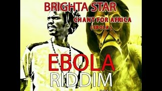 BRAND new Brighta Star  (Chant 4 Africa Ebola)2015 Mix and Master by 4 SITE Production