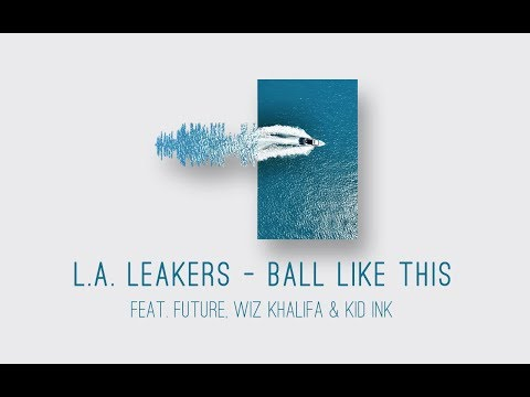 L.A. Leakers Ft. Future, Wiz Khalifa & Kid Ink - Ball Like This (Lyric Video)