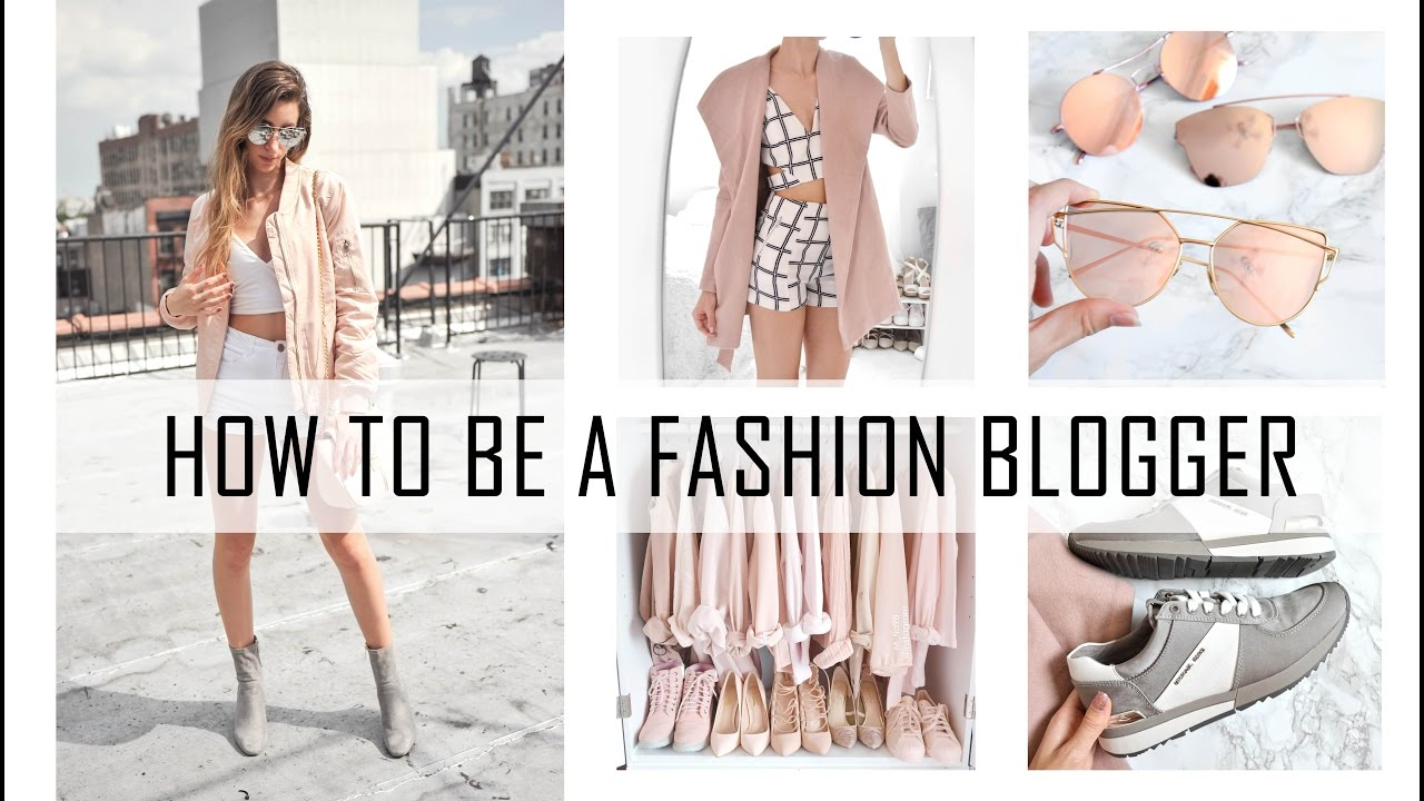 How To Be A Fashion Blogger Tips To Getting Started How I Started Fashion Blogging Youtube