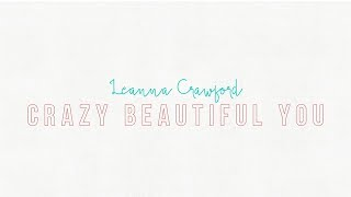 Video Leanna Crawford - Crazy Beautiful You (Lyric Video) download MP3, 3GP, MP4, WEBM, AVI, FLV Oktober 2018