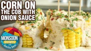 Corn On the Cob With Onion Sauce - Snack Recipe - Monsoon Delights - Smita Deo