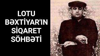 Lotu Bəxtiyar - Siqaret Söhbəti