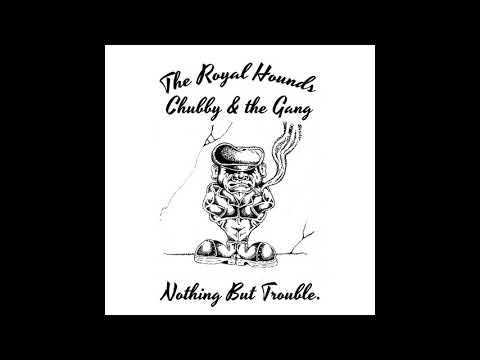 "The Royal Hounds NYC/Chubby And The Gang - ""Nothing But Trouble"""