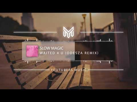 Slow Magic - Waited 4 U (ODESZA Remix) [No Copyright Music] - YouTube