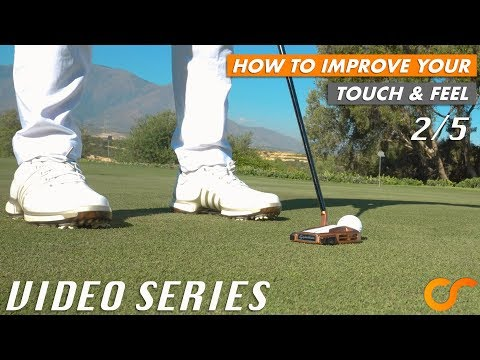 PUTTING – HOW TO IMPROVE YOUR TOUCH AND FEEL – VIDEO SERIES 2/5