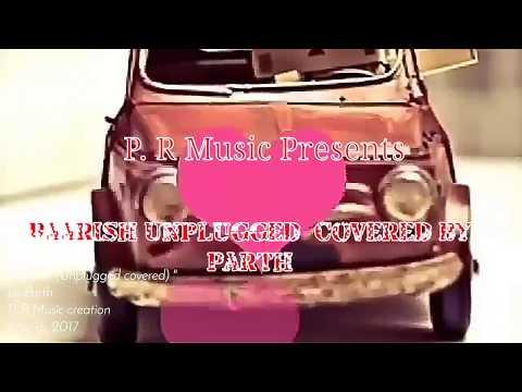 Baarish Song |Unplugged Cover| Half Girlfriend | 2017 | Parth | P.R Music Creator |
