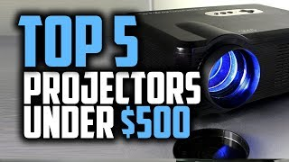 Best Projectors Under $500 - Which Is The Best Projector?
