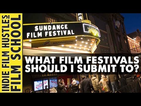 What Film Festivals Should You Submit To First? - IFH Film School - Indie Film Hustle