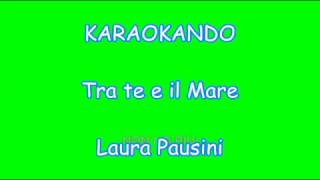 Karaoke Italiano - Tra te e il Mare - Laura Pausini - Biagio Antonacci ( Testo )