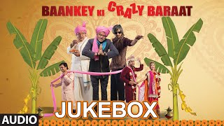 'Baankey ki Crazy Baraat' Full Audio Songs JUKEBOX | T-Series