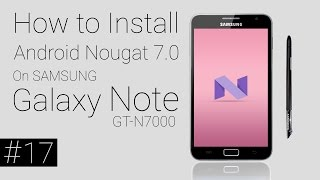 SAMSUNG Galaxy Note GT-N7000 | How To Install Android Nougat 7.0