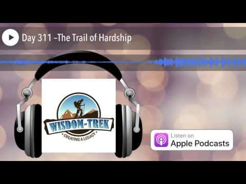 Day 311 –The Trail of Hardship