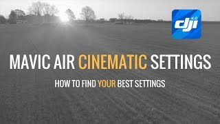 Mavic Air | Cinematic Settings | How To Find YOUR Best Settings
