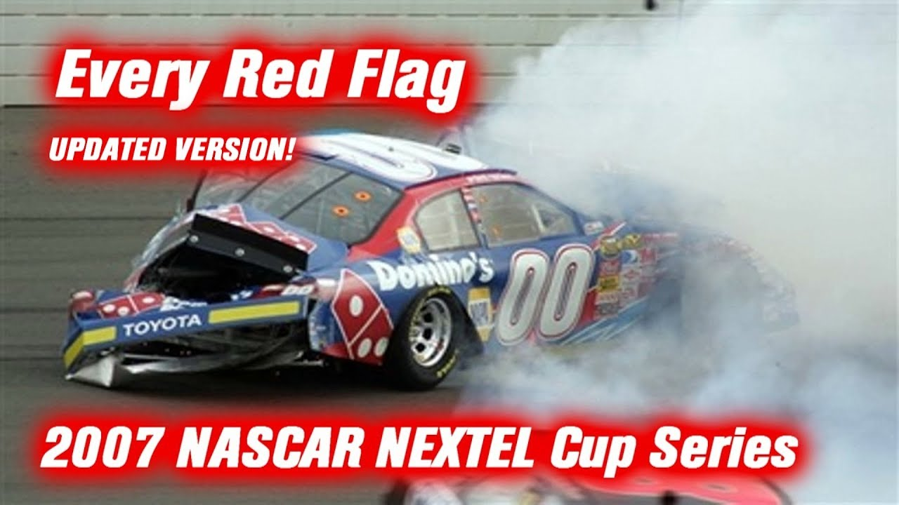 Every Red Flag 2007 NASCAR NEXTEL Cup Series Updated