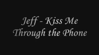 Jeff - Kiss Me Through the Phone + Lyrics + Download *NEW* 2009