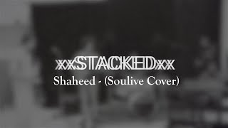 Shaheed - STACKED - (Soulive Cover)