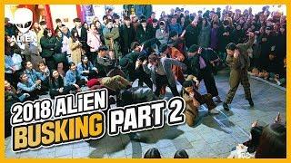 2018 ALiEN BUSKING - Part 2