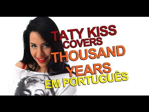 THOUSAND YEARS- CHRISTINA PERRI versão em português VÍDEO EMOCIONANTE - TATY KISS COVERS