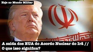 A saída dos EUA do Acordo Nuclear do Irã. O que isso significa?