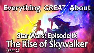 Everything GREAT About Star Wars: Episode IX - The Rise of Skywalker! (Part 2)
