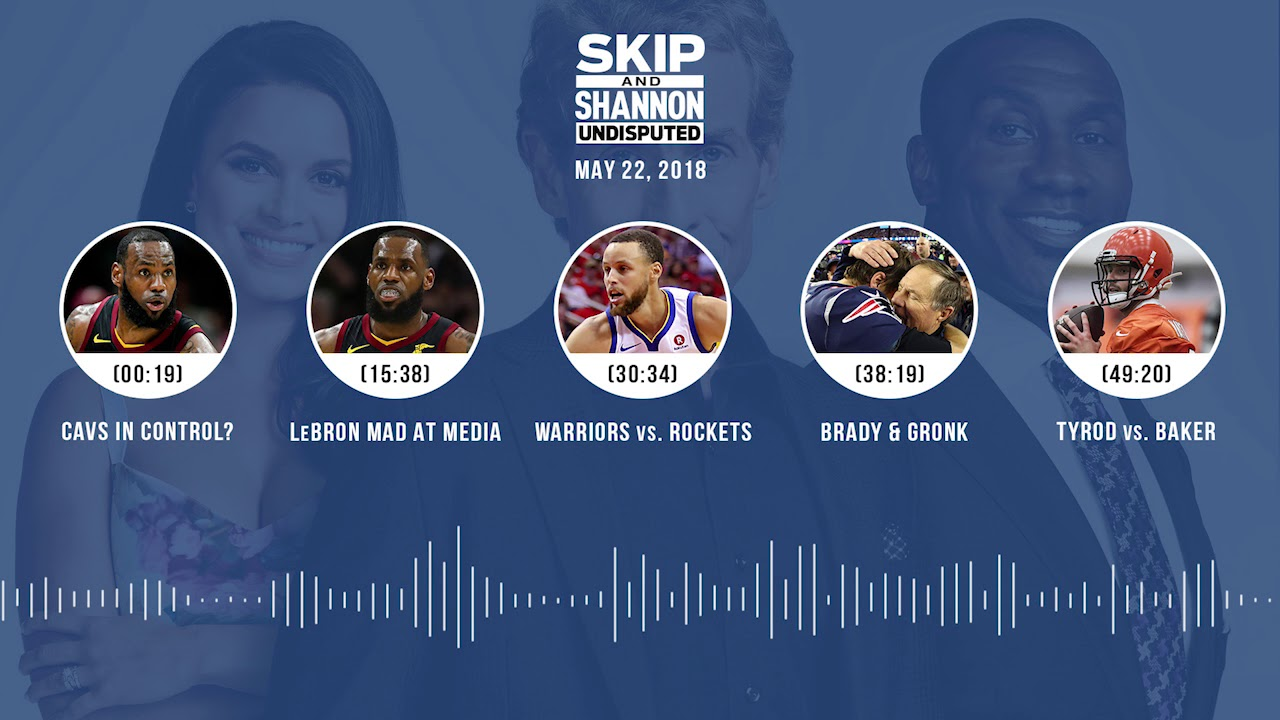 undisputed-audio-podcast-5-22-18-with-skip-bayless-shannon-sharpe-joy-taylor-undisputed
