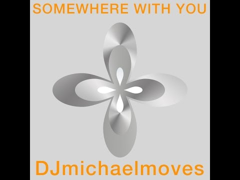Somewhere With You (DJmichaelmoves Remix)