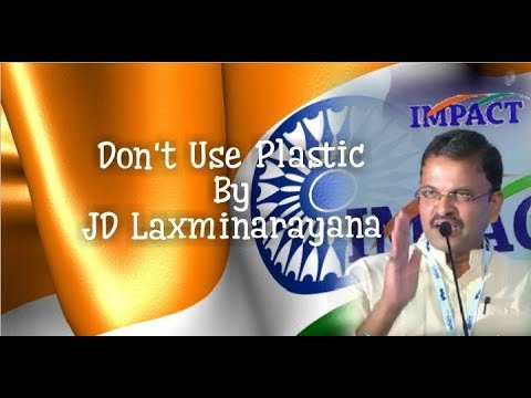Dont use Plastic | JD Laxminarayana | IMPACT  | 2018
